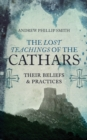 The Lost Teachings of the Cathars : Their Beliefs and Practices - eBook