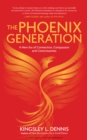 The Phoenix Generation : A New Era of Connection, Compassion, and Consciousness - eBook