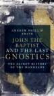 John the Baptist and the Last Gnostics - Book