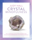 Crystal Mindfulness : Still Your Mind, Calm Your Thoughts and Focus Your Awareness with the Help of Crystals - Book