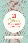 21 Rituals to Change Your Life - Book