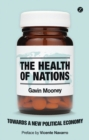 The Health of Nations : Towards a New Political Economy - Book