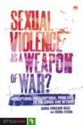 Sexual Violence as a Weapon of War? : Perceptions, Prescriptions, Problems in the Congo and Beyond - Book