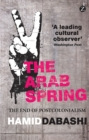 The Arab Spring : The End of Postcolonialism - Book