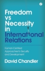 Freedom vs Necessity in International Relations : Human-Centred Approaches to Security and Development - Book