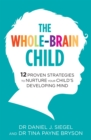 The Whole-Brain Child : 12 Proven Strategies to Nurture Your Child's Developing Mind - Book