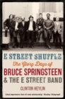 E Street Shuffle : The Glory Days of Bruce Springsteen and the E Street Band - Book
