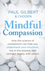 Mindful Compassion : Using the Power of Mindfulness and Compassion to Transform our Lives - eBook