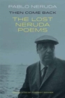 Then Come Back : The Lost Poems of Pablo Neruda - Book