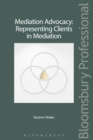 Mediation Advocacy: Representing Clients in Mediation - eBook
