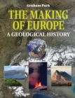 The Making of Europe : A geological journey - eBook