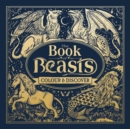 The Book of Beasts : Colour and Discover - Book