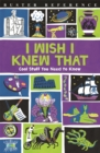 I Wish I Knew That : Cool Stuff You Need to Know - Book