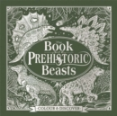 The Book of Prehistoric Beasts : Colour and Discover - Book