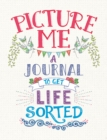 Picture Me : A Journal to Get Life Sorted - Book