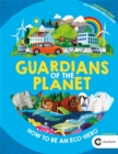 Guardians of the Planet : How to be an Eco-Hero - Book
