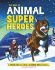 The Book of Animal Superheroes : Amazing True-Life Tales; Astounding Wildlife Facts - Book