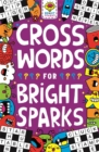 Crosswords for Bright Sparks : Ages 7 to 9 - Book
