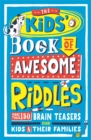 The Kids' Book of Awesome Riddles : More than 150 brain teasers for kids and their families - Book