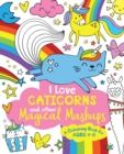 I Love Caticorns and other Magical Mashups Colouring Book - Book