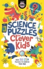 Science Puzzles for Clever Kids : Over 100 STEM Puzzles to Exercise Your Mind - Book