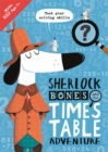 Sherlock Bones and the Times Table Adventure : A KS2 home learning resource - Book