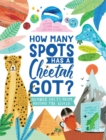 How Many Spots Has a Cheetah Got? : Number Facts From Around the World - Book