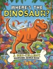 Where's the Dinosaur? : A Rex-cellent, Roarsome Search Book - Book