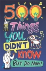 500 Things You Didn't Know : ... But Do Now! - Book