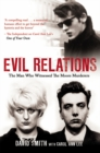 Evil Relations (formerly published as Witness) : The Man Who Bore Witness Against the Moors Murderers - Book