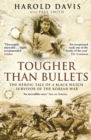 Tougher Than Bullets : The Heroic Tale of a Black Watch Survivor of the Korean War - Book
