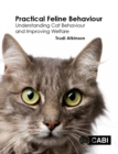 Practical Feline Behaviour : Understanding Cat Behaviour and Improving Welfare - Book