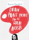 Draw Paint Print Like the Great Artists - Book