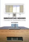 Innovative Houses:Concepts for Sustainable Living : Concepts for Sustainable Living - Book