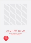 "Complete Pleats:Pleating Techniques for Fashion, Architecture and : ""Pleating Techniques for Fashion, Architecture and Design"" - Book"