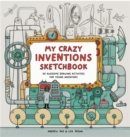 My Crazy Inventions Sketchbook:50 Awesome Drawing Activities for : 50 Awesome Drawing Activities for Young Inventors - Book