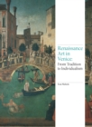 Renaissance Art in Venice: From Tradition to Individualism : From Tradition to Individualism - Book