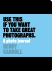 Use This if You Want to Take Great Photographs : A Photo Journal - Book