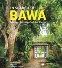 In Search of Bawa: Master Architect of Sri Lanka : Master Architect of Sri Lanka - Book