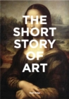 The Short Story of Art : A Pocket Guide to Key Movements, Works, Themes & Techniques - Book