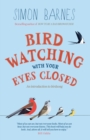 Birdwatching With Your Eyes Closed : an introduction to birdsong - eBook