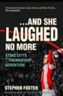 And She Laughed No More : Stoke City's First Premiership Adventure - eBook