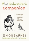 A Bad Birdwatcher's Companion : ...or a personal introducion to Britain's 50 most obvious birds - eBook
