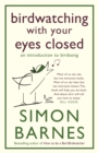 Birdwatching with Your Eyes Closed (Enhanced) : An Introduction to birdsong - eBook