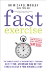 Fast Exercise : The simple secret of high intensity training: get fitter, stronger and better toned in just a few minutes a day - Book