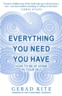 Everything You Need You Have : How to be at Home in Your Self - eBook