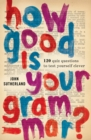 How Good is Your Grammar? : 101 Quiz Questions - the Ultimate Test to Bring You Up to Scratch - Book