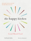 Happy Kitchen : Good Mood Food - Joyful recipes to keep you calm, boost your energy and help you sleep... - eBook
