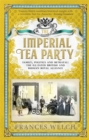 The Imperial Tea Party : Family, politics and betrayal: the ill-fated British and Russian royal alliance - Book