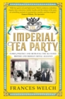 The Imperial Tea Party : Family, politics and betrayal - the ill-fated British and Russian royal alliance - eBook